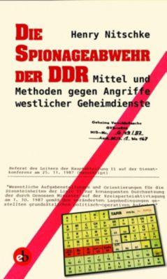 Die Spionageabwehr der DDR, Mittel und Methoden gegen Angriffe westlicher Geheimdienste - Henry Nitschke |