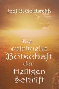 Die spirituelle Botschaft der Heiligen Schrift - Joel S. Goldsmith |
