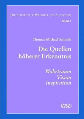 Die Spirituelle Weisheit des Altertums: Bd.1 Die Quellen höherer Erkenntnis, Thomas Michael Schmidt