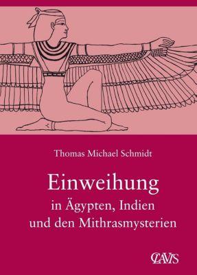 Die spirituelle Weisheit des Altertums / Einweihung in Ägypten, Indien und den Mithrasmysterien - Thomas M Schmidt pdf epub
