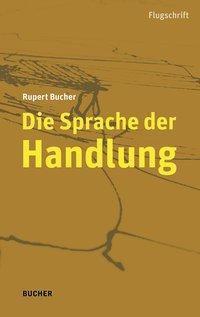 Die Sprache der Handlung - Rupert Bucher |