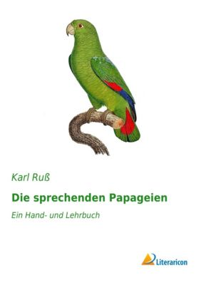 Die sprechenden Papageien - Karl Ruß |
