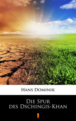 Die Spur des Dschingis-Khan, Hans Dominik