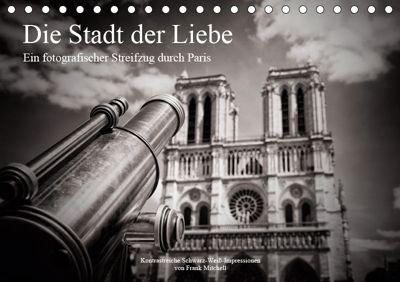 Die Stadt der Liebe. Ein fotografischer Streifzug durch Paris (Tischkalender 2019 DIN A5 quer), Frank Mitchell