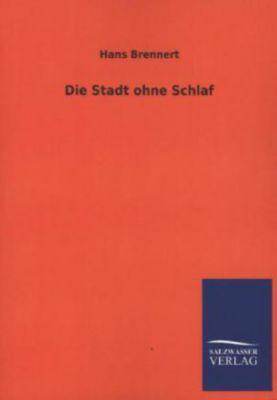 Die Stadt ohne Schlaf - Hans Brennert  