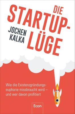 Die StartUp-Lüge - Jochen Kalka  