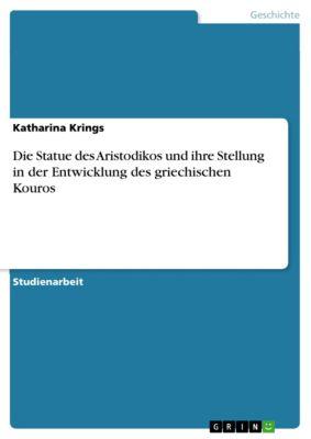 Die Statue des Aristodikos und ihre Stellung in der Entwicklung des griechischen Kouros, Katharina Krings