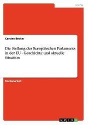Die Stellung des Europäischen Parlaments in der EU - Geschichte und aktuelle Situation, Carsten Becker