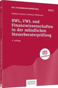 Die Steuerberaterprüfung: .6 BWL, VWL und Finanzwissenschaften in der mündlichen Steuerberaterprüfung, Stephan Bannas, Andreas Wellmann