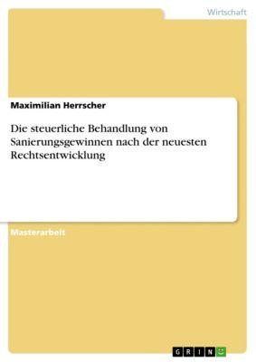 Die steuerliche Behandlung von Sanierungsgewinnen nach der neuesten Rechtsentwicklung, Maximilian Herrscher