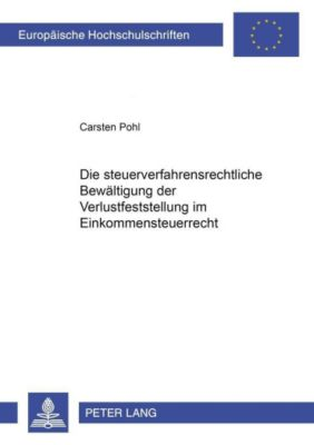 Die steuerverfahrensrechtliche Bewältigung der Verlustfeststellung im Einkommensteuerrecht, Carsten Pohl