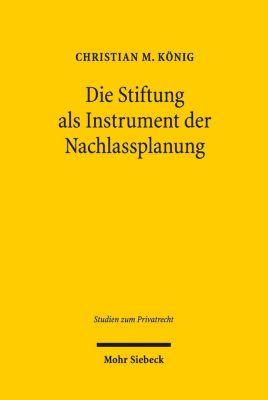 Die Stiftung als Instrument der Nachlassplanung, Christian M. König