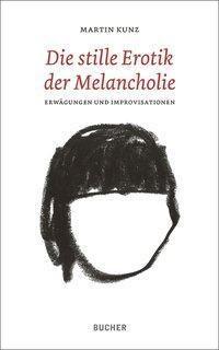 Die stille Erotik der Melancholie - Martinc Kunz |