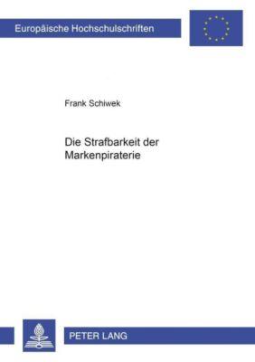 Die Strafbarkeit der Markenpiraterie, Frank Schiwek