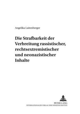 Die Strafbarkeit der Verbreitung rassistischer, rechtsextremistischer und neonazistischer Inhalte, Angelika Laitenberger