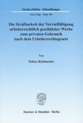 Die Strafbarkeit der Vervielfältigung urheberrechtlich geschützter Werke zum privaten Gebrauch nach dem Urheberrechtsges, Tobias Reinbacher