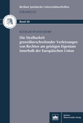 Die Strafbarkeit grenzüberschreitender Verletzungen von Rechten am geistigen Eigentum innerhalb der Europäischen Union, Rüdiger Pfaffendorf