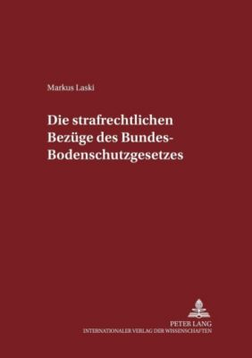 Die strafrechtlichen Bezüge des Bundes-Bodenschutzgesetzes, Markus Laski
