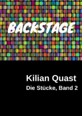 Die Stücke, Band 2 - BACKSTAGE - Kilian Quast  