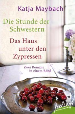 Die Stunde der Schwestern & Das Haus unter den Zypressen, Katja Maybach