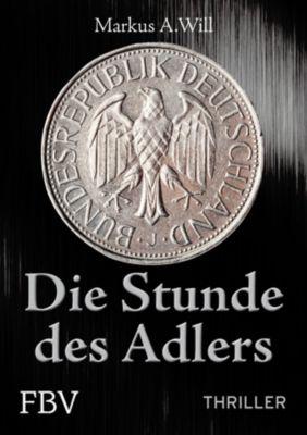 Die Stunde des Adlers, Markus A. Will