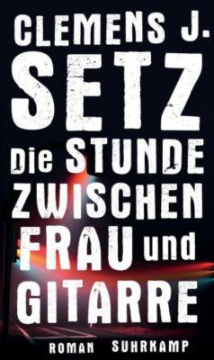Die Stunde zwischen Frau und Gitarre - Clemens J. Setz |