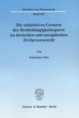 Die subjektiven Grenzen der Rechtshängigkeitssperre im deutschen und europäischen Zivilprozessrecht., Sebastian Otto