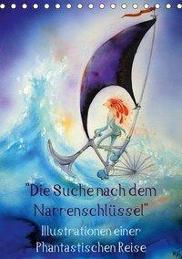 Die Suche nach dem Narrenschlüssel - Illustrationen einer Phantastischen Reise (Tischkalender 2019 DIN A5 hoch), Martin Welzel