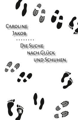 Die Suche nach Glück und Schuhen - Caroline Jakob pdf epub