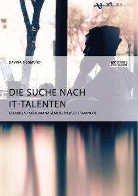 Die Suche nach IT-Talenten. Globales Talentmanagement in der IT-Branche, Davina Siegmund
