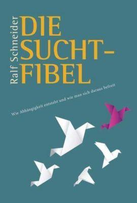 Die Suchtfibel - Ralf Schneider |