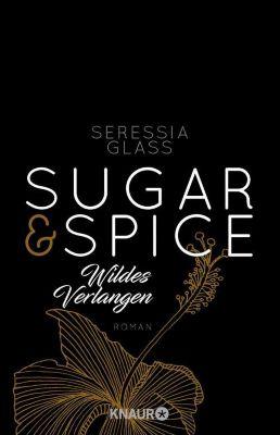 Die Sugar-&-Spice-Reihe: Sugar & Spice - Wildes Verlangen, Seressia Glass