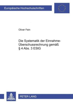 Die Systematik der Einnahme-Überschussrechnung gemäß § 4 Abs. 3 EStG, Oliver Fein