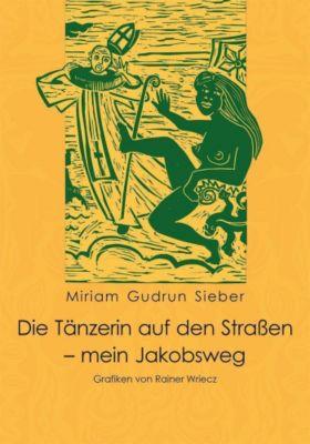 Die Tänzerin auf den Straßen - mein Jakobsweg - Miriam G. Sieber |