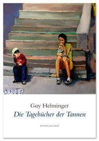 Die Tagebücher der Tannen - Guy Helminger |
