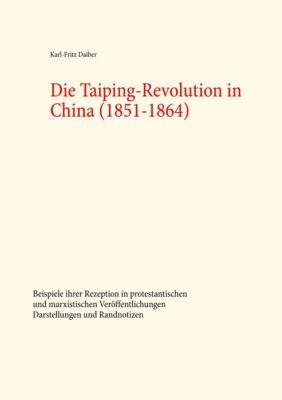 Die Taiping-Revolution in China (1851-1864), Karl-Fritz Daiber