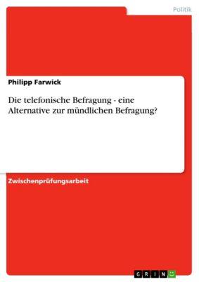 Die telefonische Befragung - eine Alternative zur mündlichen Befragung?, Philipp Farwick