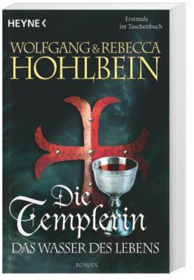 Die Templer Saga Band 4: Das Wasser des Lebens, Wolfgang Hohlbein, Rebecca Hohlbein