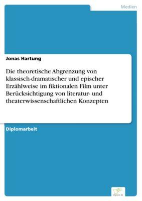 Die theoretische Abgrenzung von klassisch-dramatischer und epischer Erzählweise im fiktionalen Film unter Berücksichtigung von literatur- und theaterwissenschaftlichen Konzepten, Jonas Hartung