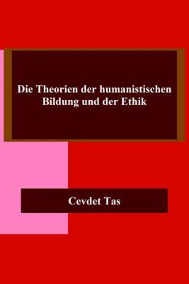 Die Theorien der humanistischen Bildung und der Ethik, Cevdet Tas