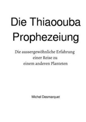 Die Thiaoouba Prophezeiung, Michael Desmarquet