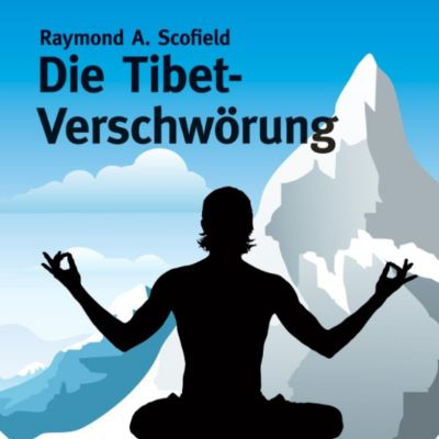 Die Tibet-Verschwörung (Ungekürzt), Raymond A. Scofield