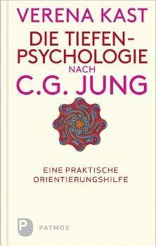 Die Tiefenpsychologie nach C. G. Jung - Verena Kast |