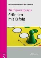 Die Tierarztpraxis - Gründen mit Erfolg, m. CD-ROM, Dagmar Kayser-Passmann, Matthias Knäble