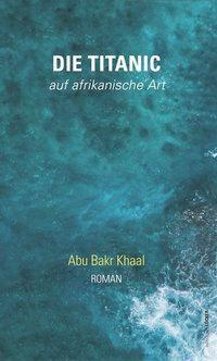 Die Titanic - auf afrikanische Art - Abu Bakr Khaal |