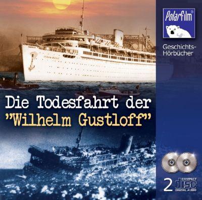 Die Todesfahrt der 'Wilhelm Gustloff', 2 Audio-CDs, Karl Höffkes