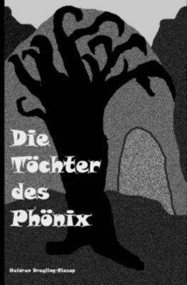 Die Töchter des Phönix - Heidrun Dreyling-Riesop |