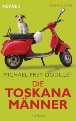 Die Toskanamänner - Michael Frey Dodillet |