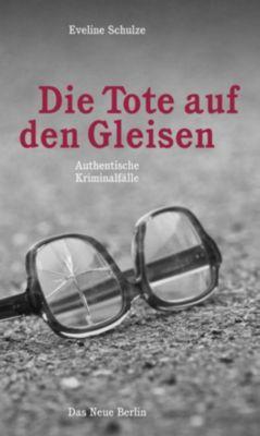 Die Tote auf den Gleisen - Eveline Schulze  
