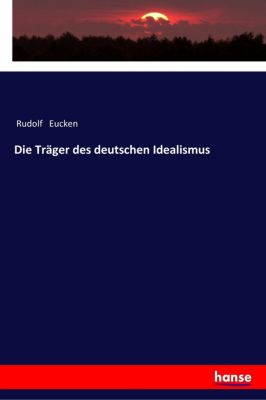 Die Träger des deutschen Idealismus, Rudolf Eucken